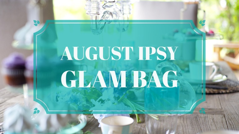 August Ipsy Glam Bag